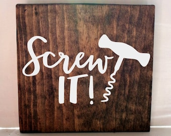 screw it wine kitchen sign, kitchen signs, farmhouse sign, rustic sign, home decor, wood sign