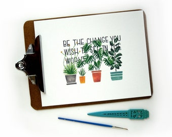Be the Change Houseplants Watercolor Quote Print | Watercolor Art Print Rubber Plant Philodendron Illustration