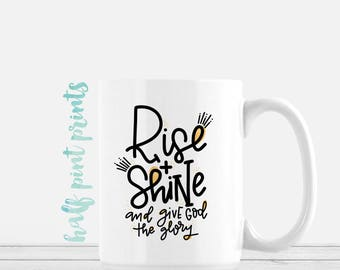 Rise and Shine and Give God the Glory - Hand Lettered Mug, Faith Based Hand Lettering Mugs, Encouragement Gift, Jesus and Coffee,
