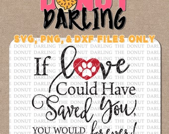 Instant Download: If love could have saved you svg / dxf / png - iron on - Cutting File, Vinyl Cutting - Pet Memory - In memory of SVG