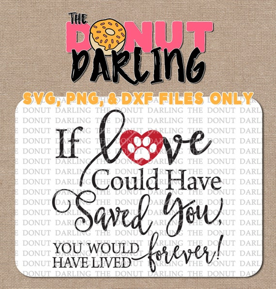 Download Instant Download: If love could have saved you svg / dxf / png