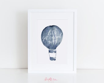 Hot Air Balloon Watercolor Hand Lettered Print | Let's Get Carried Away