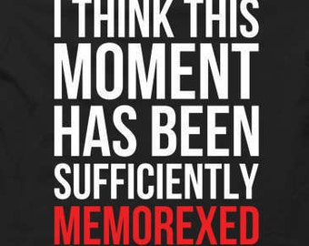 I Think This Moment Has Been Sufficiently Memorexed - Tshirt FREE SHIPPING