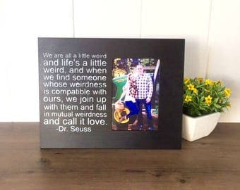 Husband Wife Photo Gift, Picture Frame for Boyfriend Girlfriend, We're All A Little Weird Dr. Seuss Quote, Boyfriend Girlfriend Photo Gift