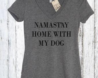 Namastay Home With My Dog V Neck Shirt, Namaste, Work out Shirt, Barre, Pilates, Crossfit Shirt, Yoga, Athleisure, Weekend, puppy, Dog lover