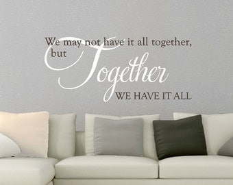 We may not have it all together, but together we have it all Family wall decal Large sticker Wall art Wall decor Vinyl lettering CE142