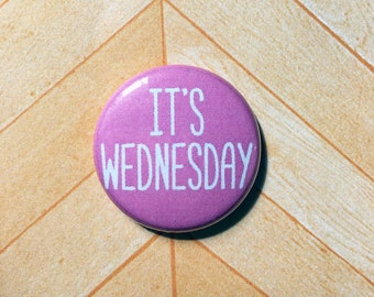 "Mean Girls ""It's Wednesday"" pink- one inch pinback button magnet"