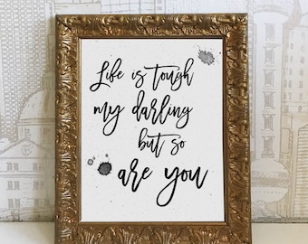 LIfe is tough my darling but so are you Printable Sign - Black and white inspirational office DIY Instant Download Typography Print