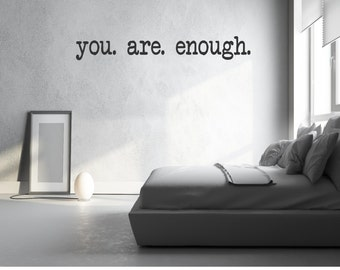 You are enough Wall Decal - Wall Art - Encouraging Wall Decal
