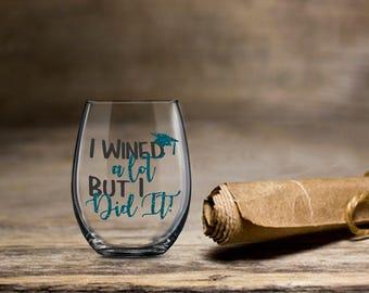 I Wined a lot But I Did It, Graduation Wine Glass, 2017 Graduation Wine, Stemless Wine Glass, College Wine Glass, Bachelor Degree Wine Glass