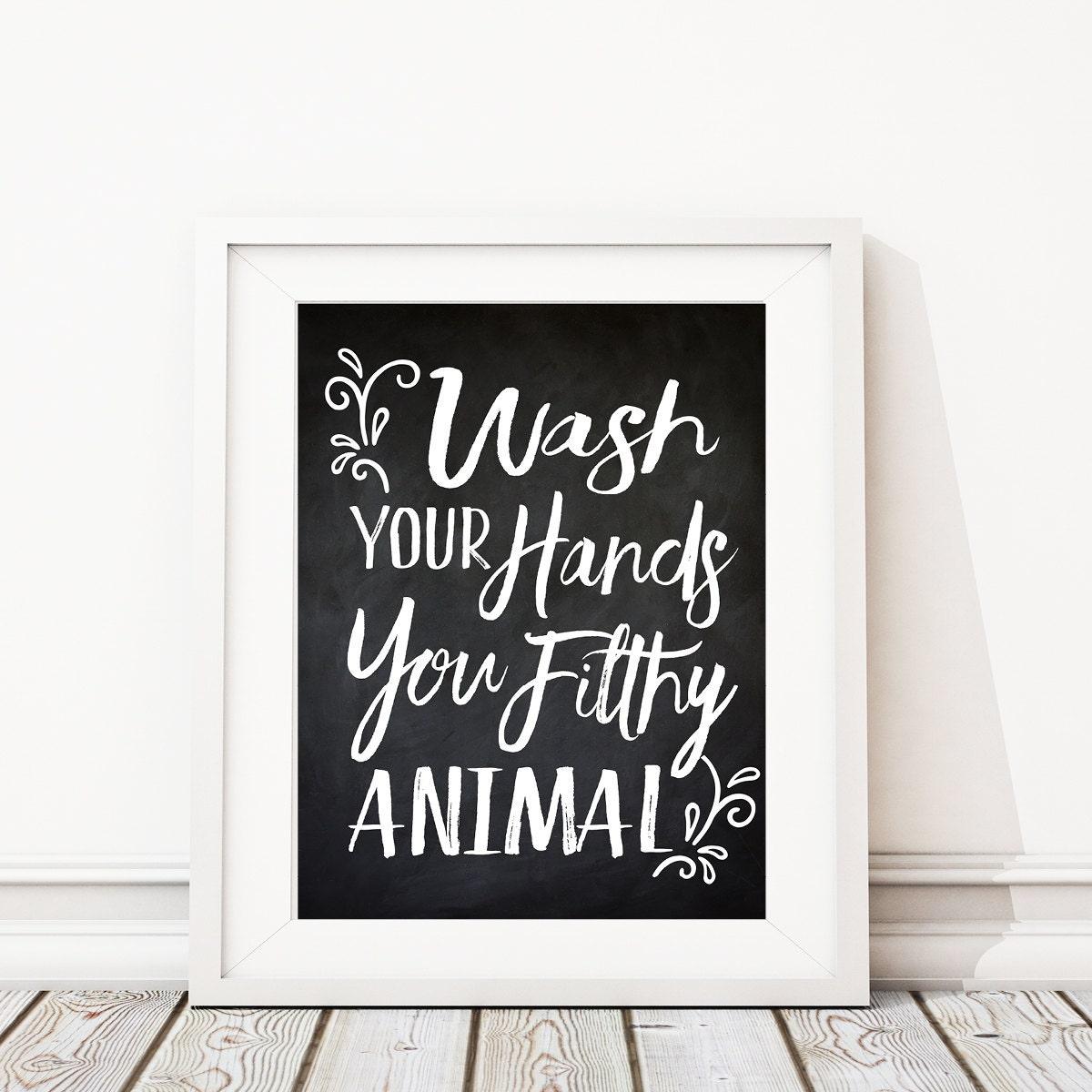 Bathroom Signs Wash Your Hands wash your hands you filthy animal. bathroom art. bath art