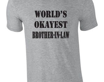 Funny T shirt for brother-in-law.  World's okayest brother-in-law. Funny gag gift for brother-in-law. Birthday gag gift idea. Brother in law