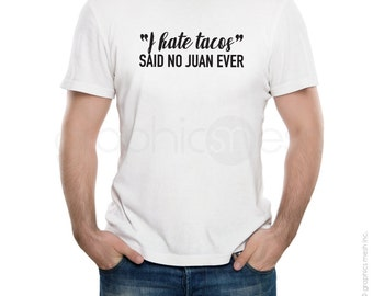 "T-shirt ""I hate tacos - SAID No JUAN EVER"" Funny Tee Humor shirt to inspire"