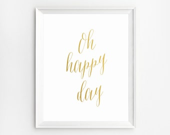 Oh Happy Day sign, Motivational wall decor, Wall Art, Inspirational sign, Quote Prints, Oh Happy Day Print, Printable, Happy day, Gold quote