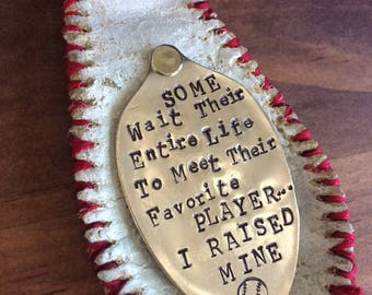 Baseball Keychain, Vintage Spoon, Some Wait Their Entire Life To Meet Their Favorite Player...I Raised Mine, Hand Stamped