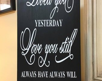 Loved you Yesterday, Love you Still, Always Have Always Will -  Home Decor Sign - Wooden Wall Sign - Wall Art