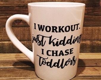I Workout Just Kidding I Chase Toddlers Coffee Mug, Funny Mom Coffee Mug, Funny Mom Coffee Cup, Funny Mug, Mom Mug, New Mom Mug