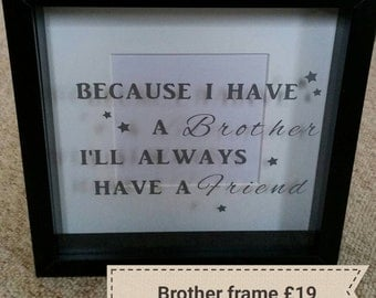Box Frame - Because I have a Brother i will always have a friend