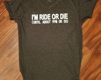 I'm ride or die until about 9 pm or so, funny mom t-shirt, mom life shirt, funny women's shirt, Ride or Die