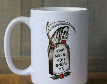 """Reaper """"The more you ignore me"""" Morrissey lyrics coffee mug! 15 ounce ceramic coffee cup with reaper tattoo design!"""