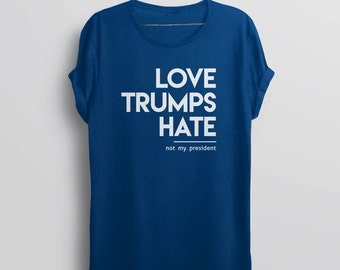 Love Trumps Hate Shirt   Not my President Shirt, anti trump shirt, never trump shirt, love ...