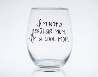 I'm Not A Regular Mom, I'm A Cool Mom -- Mean Girls -- Regina George -- Mother -- Gift for Her -- Girl Boss -- Mother's Day -- Wine Glass