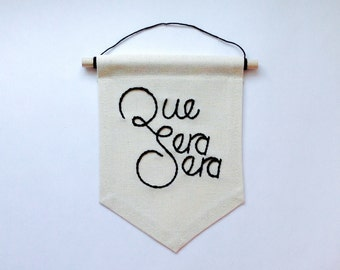 Que sera sera canvas banner Wall Hanging Custom embroidered Mini banner 5 x 6 inch flag flag quote sign