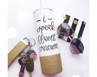 I Speak Fluent Sarcasm 20oz Vacuum Sealed Steel Tumbler // Glitter Cup // Travel Cup // Stainless Steel Mug // Sarcasm // Sarcastic