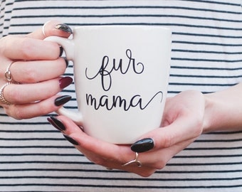 Fur mama coffee mug, fur mom, fur babies, animal lover gift, dogs and cats