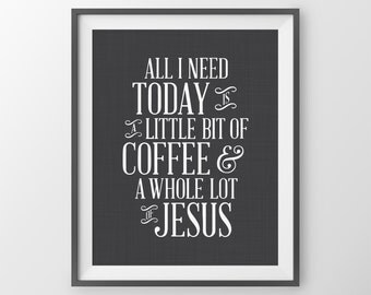 All I Need Is Coffee and Jesus Quote, Inspirational Print, Kitchen Decor Print, Kitchen Wall Art, Typography Print, A Whole Lot Of Jesus