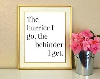 The hurrier I go, the behinder I get, Alice in Wonderland Quote, White Rabbit, Office Decor, Lewis Carroll, Desk Decor, Motivation, 8x10
