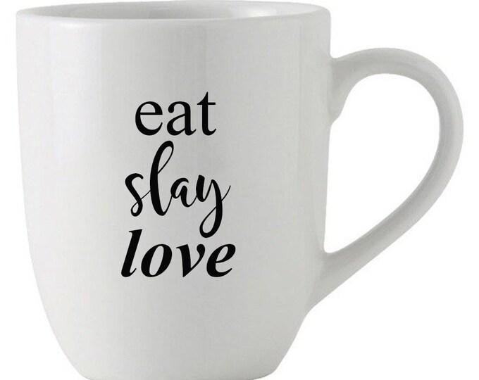 Coffee Mug, Eat Slay Love Mug, Gift Idea