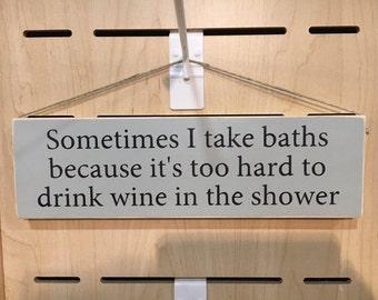 Sometimes I take baths