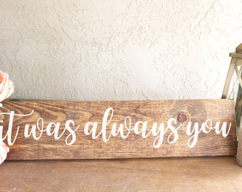It Was Always You Wedding Sign - Wedding Gift - Wedding Sign - Wood Wedding Sign - It Was Always You - Engagement Photo Prop - Wedding Photo