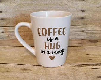 Coffee is a Hug in a Mug Coffee Mug | Gift for her | Birthday Gift | Hostess Gift | New Mom | Mother's Day | Gift for Mom | Coffee Cup