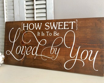 How Sweet it is to Be Loved by You - Wedding Sign - Rustic Wedding Decor - Rustic Wedding Sign - Anniversary Gift - Wedding Signs