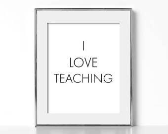Gift for Teacher Gift Digital Download I Love Teaching Print Teacher Print Classroom Decor Classroom Poster Teaching Poster Downloadable Art