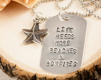 Life needs more beaches & bonfires. Hand stamped dog tag necklace.