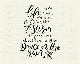 Life isn't about waiting for the storm to pass, it's about learning to dance in the rain, svg cut file, printable art, instant download