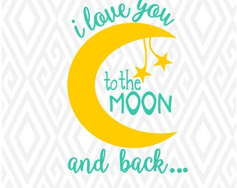 I Love You to The Moon and Back; SVG, DXF, PNG,Eps, Ai and Pdf Cutting Files for Electronic Cutting Machines