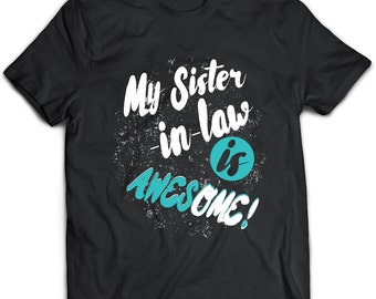 Sister-In-Law T-Shirt. Sister-In-Law tee present. Sister-In-Law tshirt gift idea. - Proudly Made in the USA!
