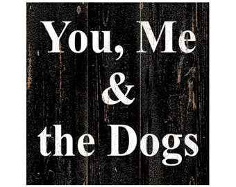 You, Me & the Dogs Sign- You, Me And The Dogs Wall Art