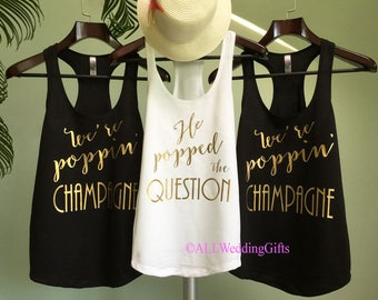 Bachelorette Party Shirts, Bridesmaid Shirts, Bridal Party Shirts, He Popped the Question, We're Poppin' Champagne, Bride Tank Top, Wedding