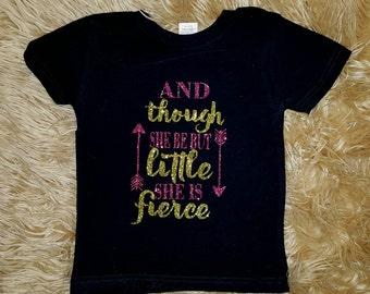 AND THOUGH She be But Little She Be Fierce Toddler  Shirt T shirt Glitter Arrow  Saying Graphic Shirt Gift