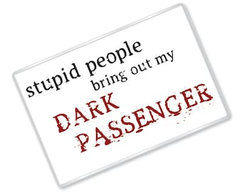 Stupid People Bring Out My Dark Passenger - Dexter Inspired Magnet - Tv Show Gift - FREE UK SHIPPING