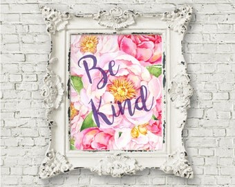 Be Kind 8x10 Printable Floral Art, Wall Art, Wall Decor, Typography Print, Inspirational Quote, Word Art, Typographic Art, Floral Design
