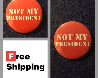 Not My President, Anti-Trump Button Pin, FREE SHIPPING & Coupon Codes