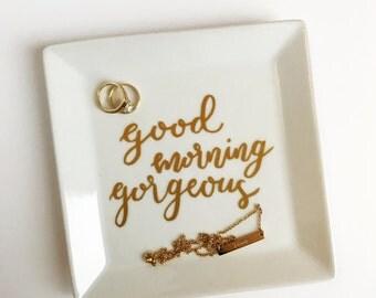 Good Morning Gorgeous Ring Dish - Jewelry Dish, Ring Dish, Good Morning
