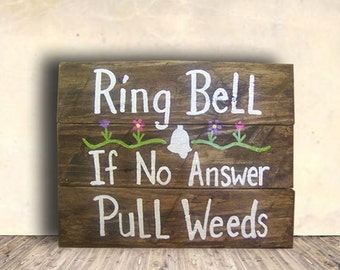 Garden Signs - Ring Bell Sign - Gardening Sign - Weeds Sign - Gardener Gift - Ring Bell If No One Answer Pull Weeds Sign - Birthday Gift