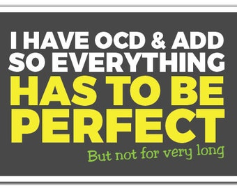 I Have Ocd & Add Novelty Sign clean neat organized anxiety hyper gift